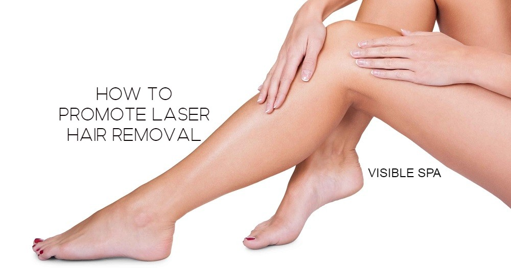 C�mo promover la depilaci�n l�ser (5 consejos) - Visible Spa